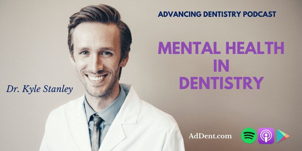 Dr. Kyle Stanley on Dentist's Mental Health